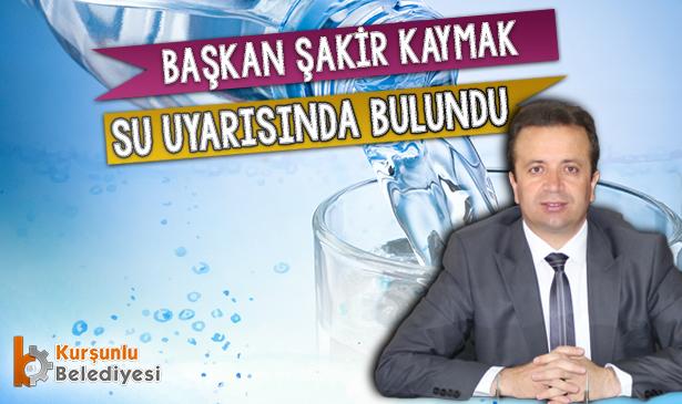 Başkan Şakir Kaymak'tan Su Uyarısı